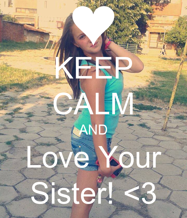 KEEP CALM AND Love Your Sister! <3
