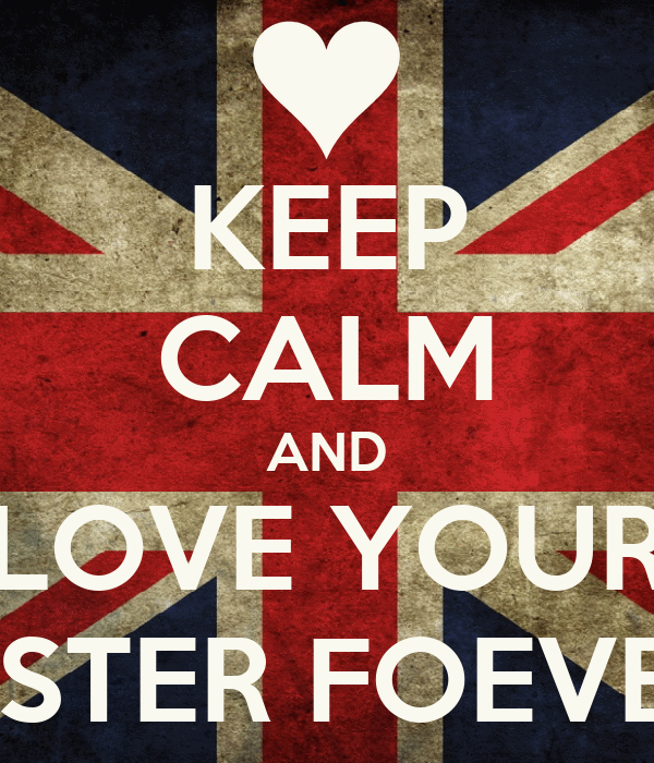 KEEP CALM AND LOVE YOUR SISTER FOEVER
