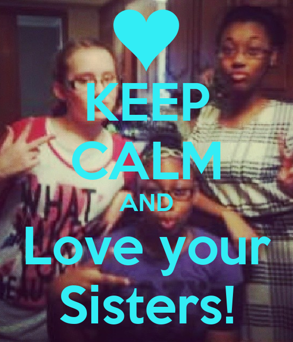 KEEP CALM AND Love your Sisters!