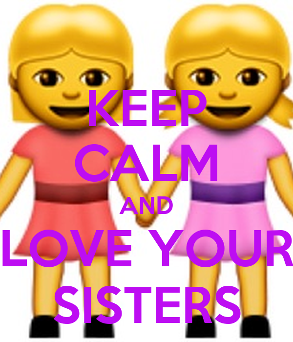 KEEP CALM AND LOVE YOUR SISTERS