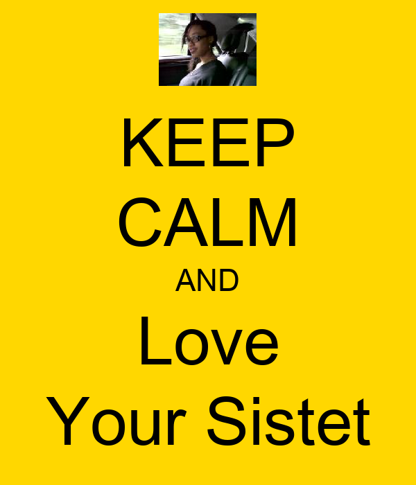 KEEP CALM AND Love Your Sistet