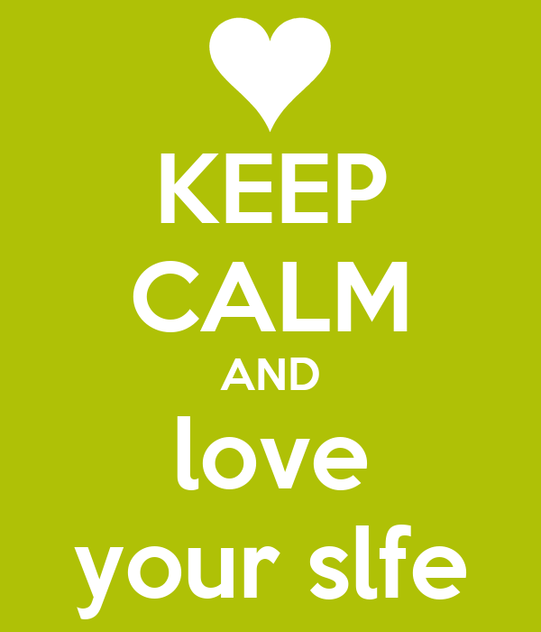 KEEP CALM AND love your slfe