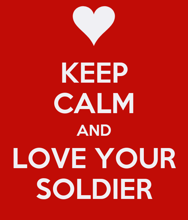 KEEP CALM AND LOVE YOUR SOLDIER