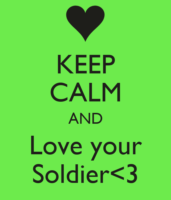 KEEP CALM AND Love your Soldier<3