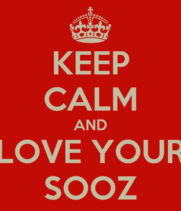 KEEP CALM AND LOVE YOUR SOOZ