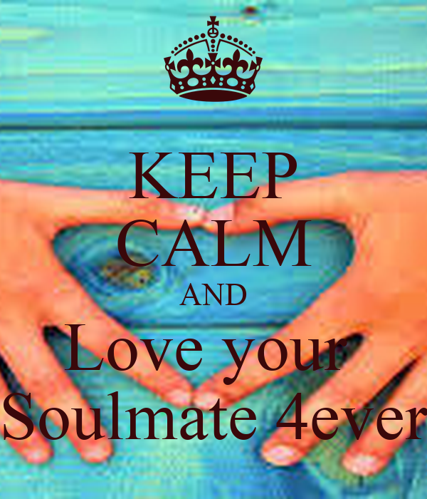 KEEP CALM AND Love your  Soulmate 4ever