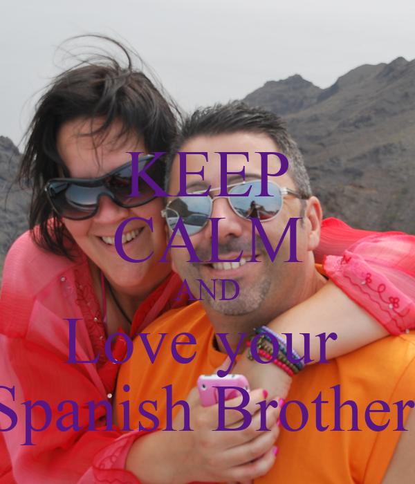 KEEP CALM AND Love your  Spanish Brother