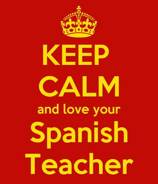 KEEP  CALM and love your Spanish Teacher