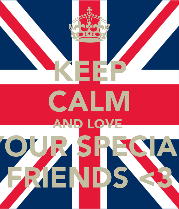 KEEP CALM AND LOVE  YOUR SPECIAL FRIENDS <3