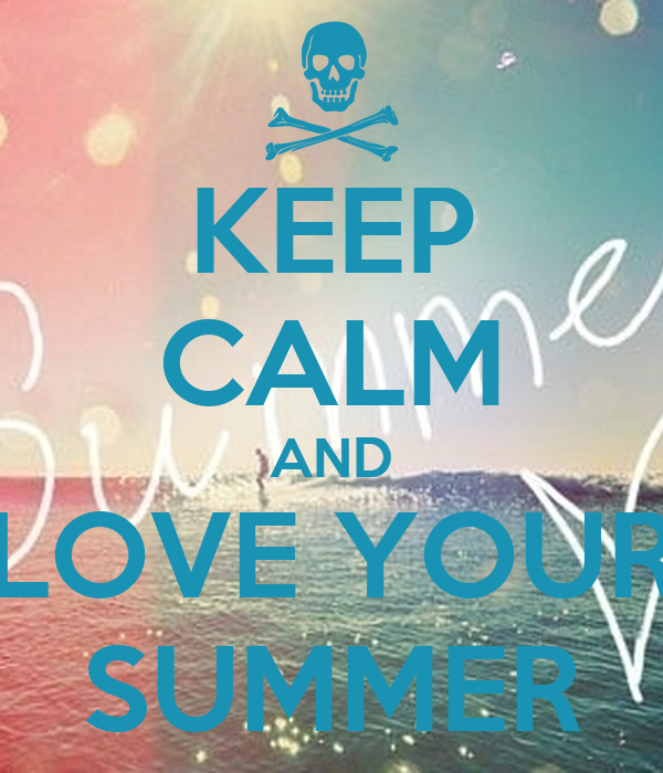 KEEP CALM AND LOVE YOUR SUMMER