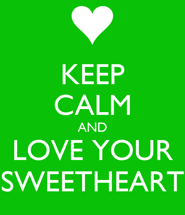 KEEP CALM AND LOVE YOUR SWEETHEART