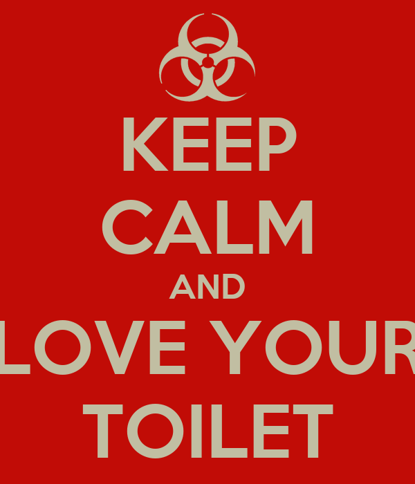 KEEP CALM AND LOVE YOUR TOILET