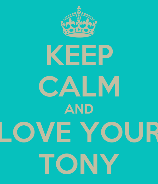 KEEP CALM AND LOVE YOUR TONY