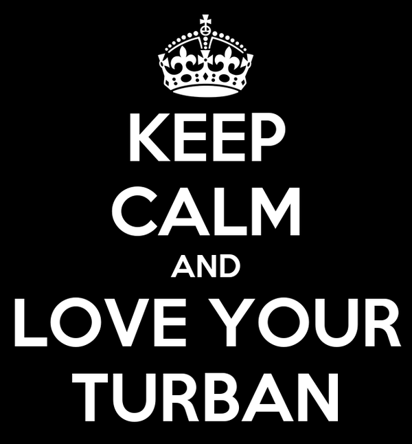 KEEP CALM AND LOVE YOUR TURBAN