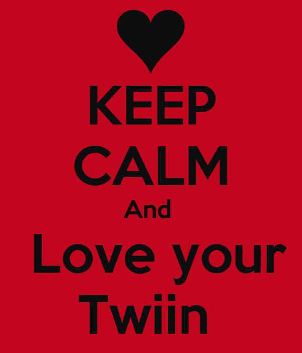 KEEP CALM And   Love your Twiin