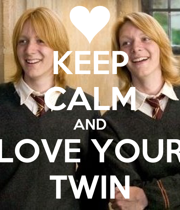 KEEP CALM AND LOVE YOUR TWIN