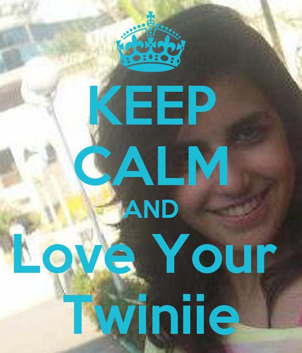 KEEP CALM AND Love Your  Twiniie