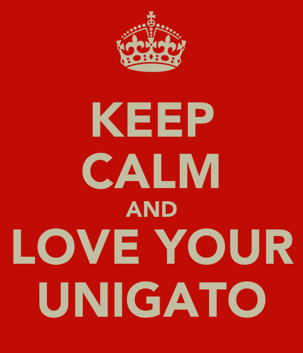 KEEP CALM AND LOVE YOUR UNIGATO