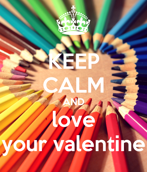 KEEP CALM AND love your valentine