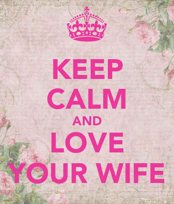 KEEP CALM AND LOVE YOUR WIFE