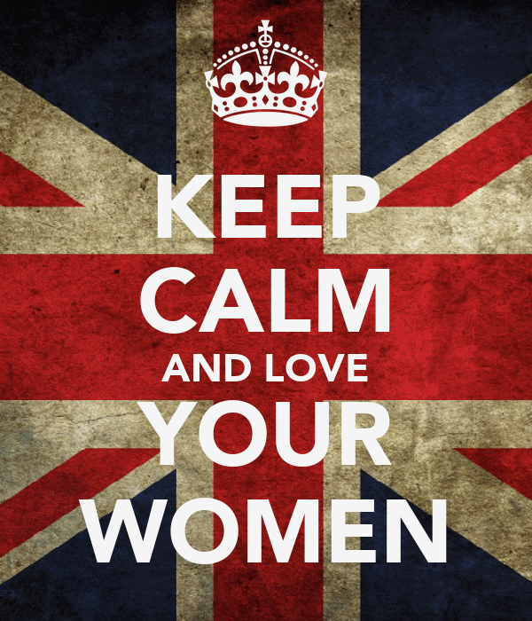KEEP CALM AND LOVE YOUR WOMEN