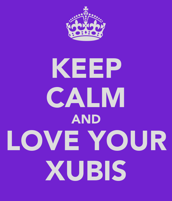 KEEP CALM AND LOVE YOUR XUBIS
