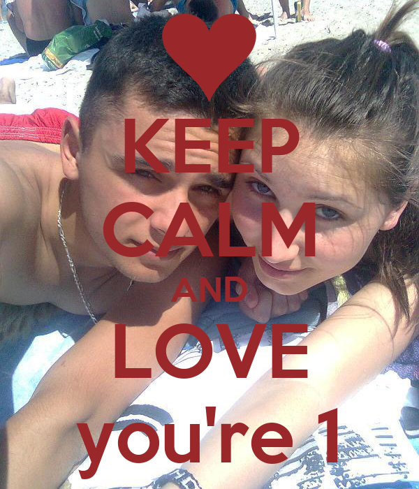KEEP CALM AND LOVE you're 1