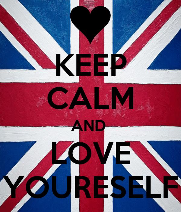 KEEP CALM AND  LOVE YOURESELF