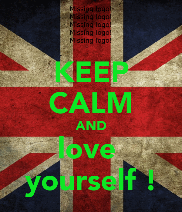 KEEP CALM AND love  yourself !