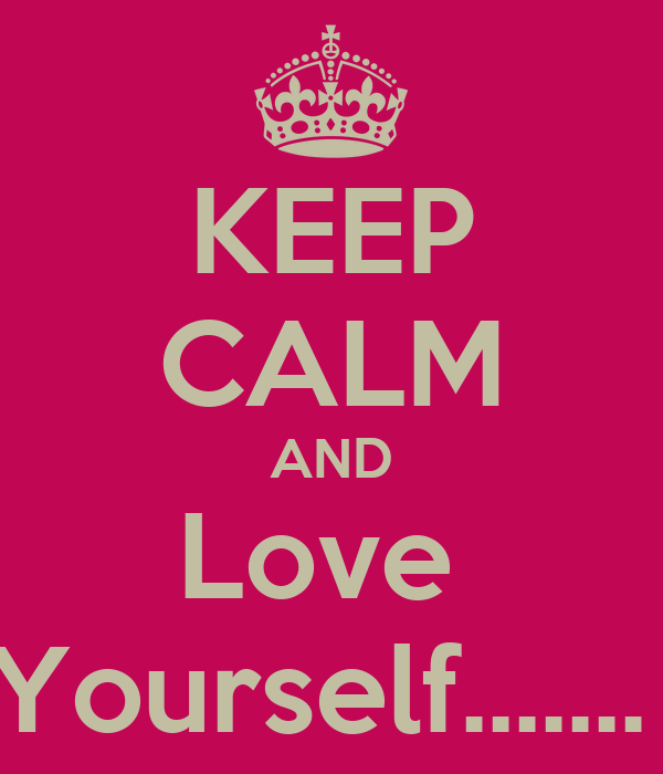 KEEP CALM AND Love  Yourself.......