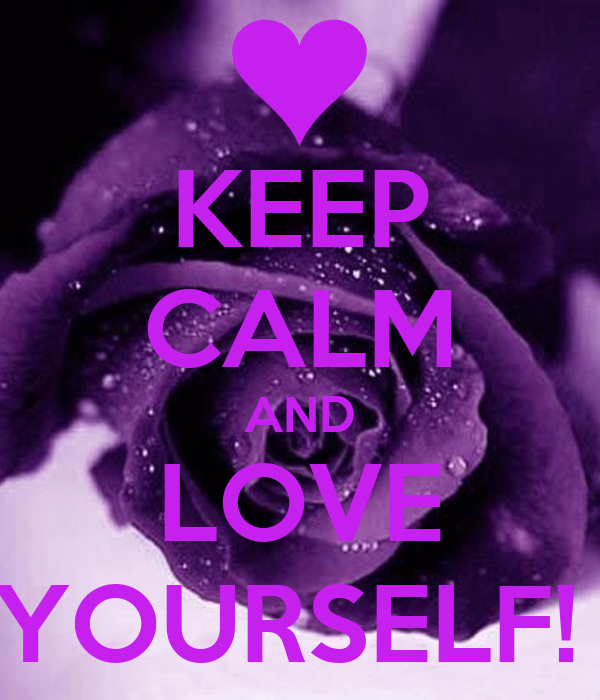 KEEP CALM AND LOVE YOURSELF!