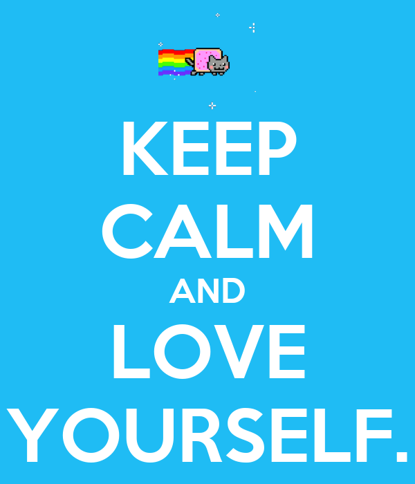 KEEP CALM AND LOVE YOURSELF.