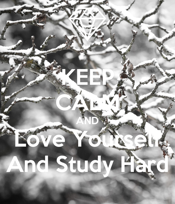 KEEP CALM AND Love Yourself And Study Hard