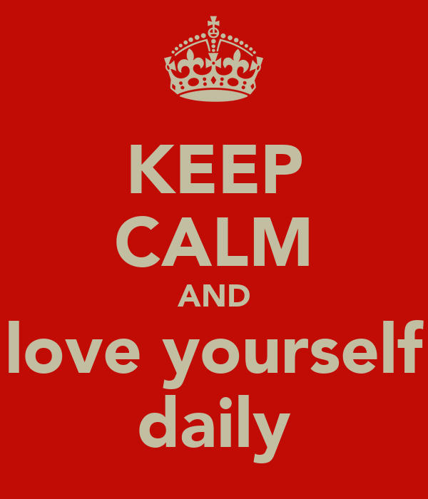 KEEP CALM AND love yourself daily
