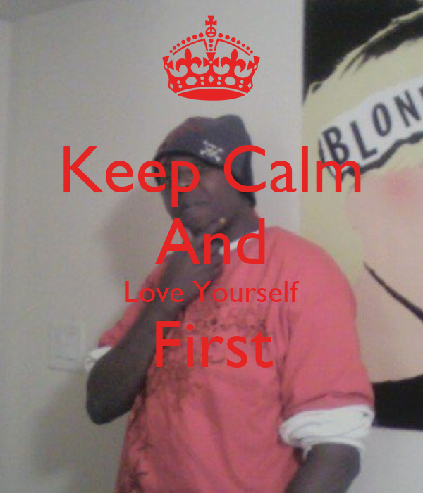 Keep Calm And Love Yourself First