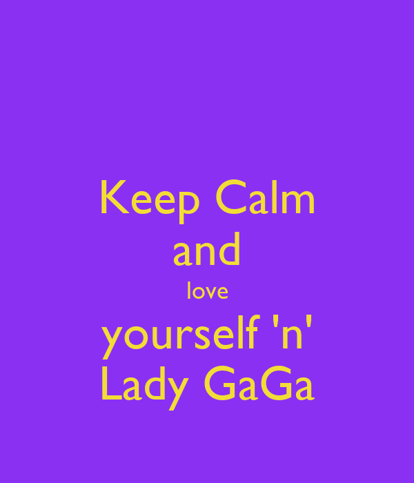 Keep Calm and love yourself 'n' Lady GaGa