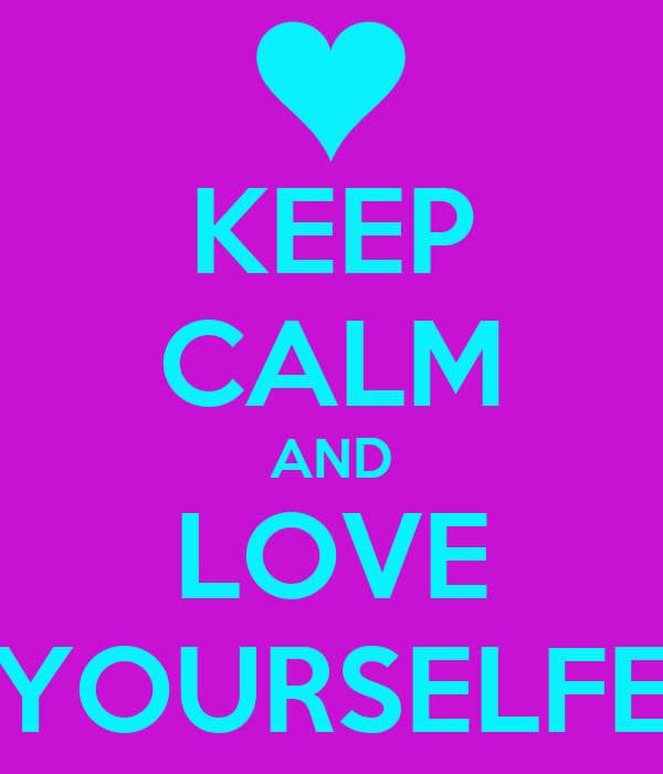 KEEP CALM AND LOVE YOURSELFE