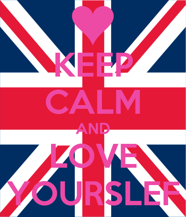 KEEP CALM AND LOVE YOURSLEF