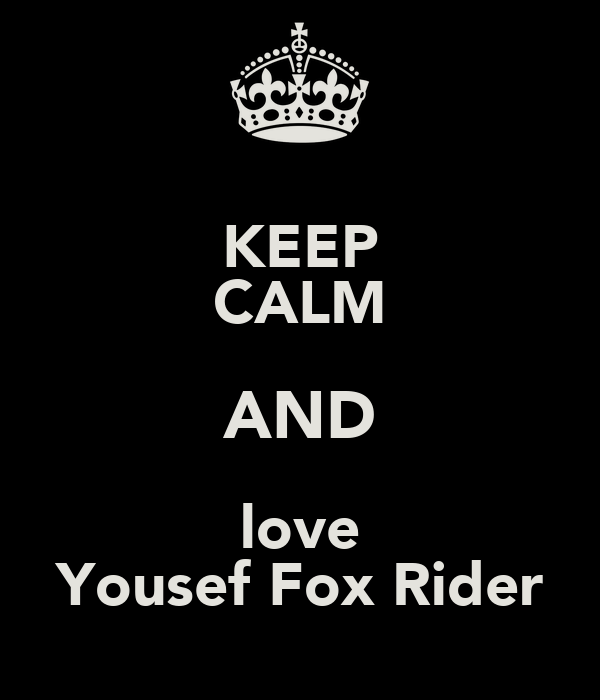 KEEP CALM AND love Yousef Fox Rider