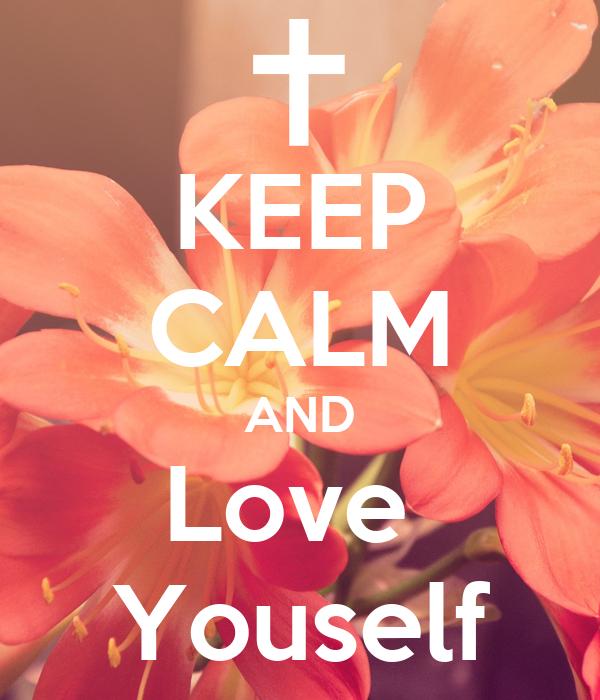 KEEP CALM AND Love  Youself