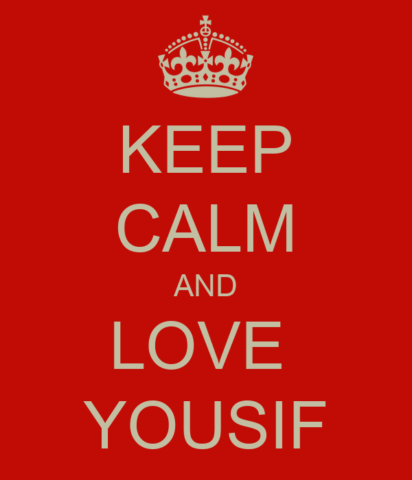 KEEP CALM AND LOVE  YOUSIF