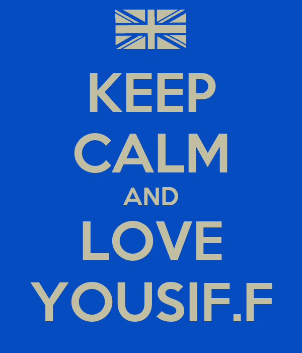 KEEP CALM AND LOVE YOUSIF.F