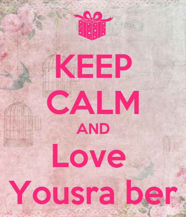 KEEP CALM AND Love  Yousra ber