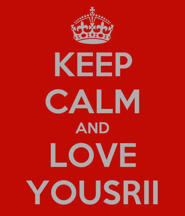 KEEP CALM AND LOVE YOUSRII
