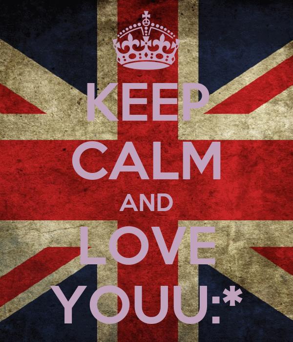 KEEP CALM AND LOVE YOUU:*