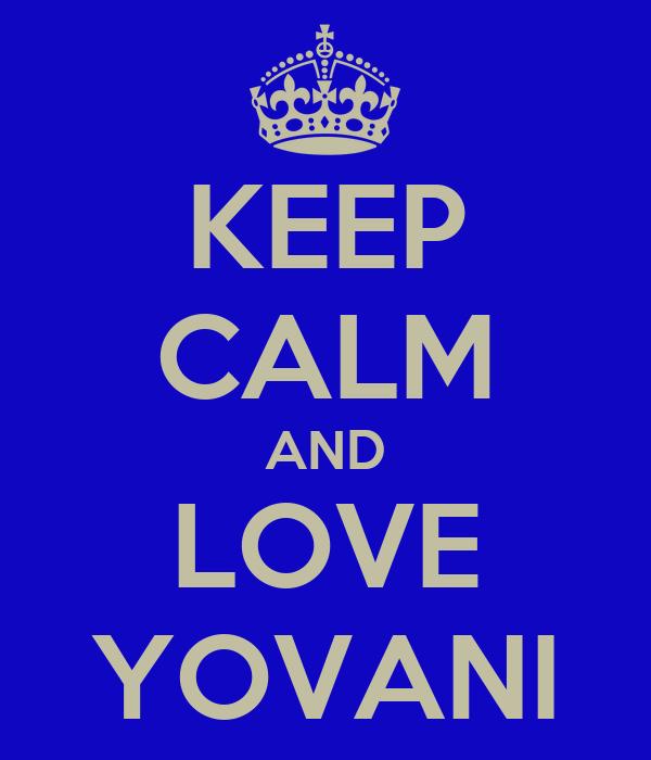 KEEP CALM AND LOVE YOVANI