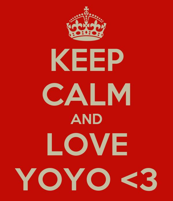KEEP CALM AND LOVE YOYO <3