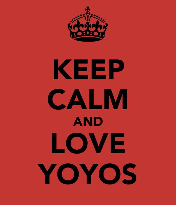 KEEP CALM AND LOVE YOYOS