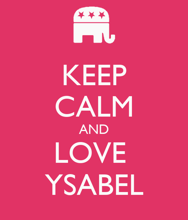 KEEP CALM AND LOVE  YSABEL