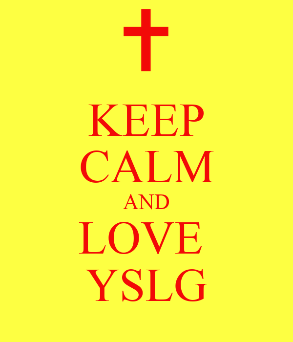 KEEP CALM AND LOVE  YSLG